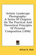 Artistic Landscape Photography: A Series of Chapters on the Practical and Theoretical Principles of Pictorial Composition (1896)