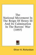 The National Movement in the Reign of Henry III and Its Culmination in the Barons' War (1897) - Richardson, Oliver H.