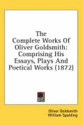 The Complete Works of Oliver Goldsmith: Comprising His Essays, Plays and Poetical Works (1872)