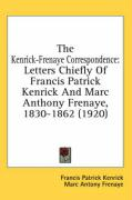 The Kenrick-Frenaye Correspondence: Letters Chiefly of Francis Patrick Kenrick and Marc Anthony Frenaye, 1830-1862 (1920) - Kenrick, Francis Patrick; Frenaye, Marc Antony
