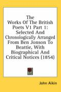 The Works of the British Poets V1 Part 1: Selected and Chronologically Arranged from Ben Jonson to Beattie, with Biographical and Critical Notices (18 - Aikin, John