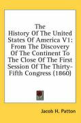 The History of the United States of America V1: From the Discovery of the Continent to the Close of the First Session of the Thirty-Fifth Congress (18 - Patton, Jacob H.