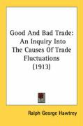 Good and Bad Trade: An Inquiry Into the Causes of Trade Fluctuations (1913)