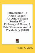 Introduction to Anglo-Saxon: An Anglo-Saxon Reader with Philological Notes, a Brief Grammar and a Vocabulary (1870) - March, Francis A.