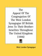The Appeal of the Congregation of the West London Synagogue of British Jews to Their Brother-Israelites Throughout the United Kingdom (1846) - West London Synagogue, London Synagogue
