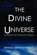 The Divine Universe: An Alternative to the Scientific Worldview - Abhayananda, Swami