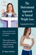 The Motivational Approach to Natural Weight Loss: Forgetting Diets Forever - Schenker, Shana