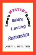 Love's Mystery Solved: Building Lasting Relationships - Smith, Joseph A.