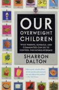 Our Overweight Children: What Parents, Schools, and Communities Can Do to Control the Fatness Epidemic - Dalton, Sharron
