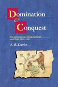 Domination and Conquest: The Experience of Ireland, Scotland and Wales, 1100 1300