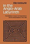 In the Anglo-Arab Labyrinth: The McMahon-Husayn Correspondence and Its Interpretations 1914-1939