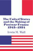 The United States and the Making of Postwar France, 1945 1954