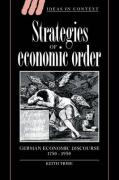 Strategies of Economic Order: German Economic Discourse, 1750 1950