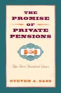 The Promise of Private Pensions: The First Hundred Years - Sass, Steven A.