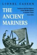 The Ancient Mariners: Seafarers and Sea Fighters of the Mediterranean in Ancient Times. (Second Edition)