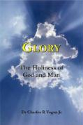 Glory: The Holiness of God and Man - Vogan, Charles