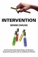 Intervention: Confronting the Real Risks of Genetic Engineering and Life on a Biotech Planet