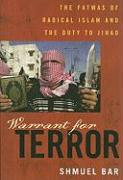 Warrant for Terror: Fatwas of Radical Islam and the Duty to Jihad