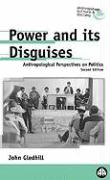 Power and Its Disguises - Second Edition: Anthropological Perspectives on Politics