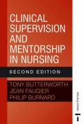 Clinical Supervision and Mentorship in Nursing 2e - Butterworth, Tony; Faugier, Jean; Burnard, Philip