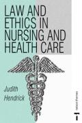Law and Ethics in Nursing and Health Care - Hendrick, Judith C.