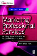 Marketing Professional Services: Winning New Business in the Professional Services Sector - Roe, Michael M.; Roe, Michael