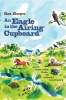 An Eagle in the Airing Cupboard: More True Tales from an Animal Sanctuary