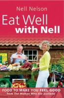 Eat Well with Nell: Food to Make You Feel Good - Nelson, Nell