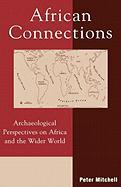 African Connections: Archaeological Perspectives on Africa and the Wider World (African Archaeology Series)