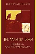 The Manner Born: Birth Rites in Cross-Cultural Perspective: Birth Rites in Cross-Cultural Perspective