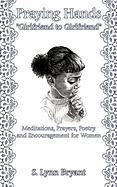 "Praying Hands ""Girlfriend to Girlfriend"": Meditations, Prayers, Poetry and Encouragement for Women"