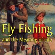 Fly Fishing: And the Meaning of Life - Brooks, Wade N.