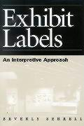 Exhibit Labels: An Interpretive Approach: An Interpretive Approach