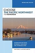 Choose the Pacific Northwest for Retirement: Information for Travel, Retirement, Investment, and Affordable Living - Howells, John; Harris, Richard