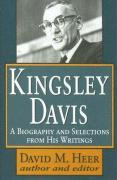 Kingsley Davis: A Biography and Selections from His Writings - Heer, David M.