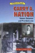 Carry A. Nation: Saloon Smasher and Prohibitionist - Harvey, Bonnie Carman