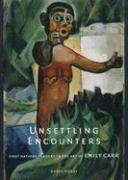 Unsettling Encounters: First Nations Imagery in the Art of Emily Carr