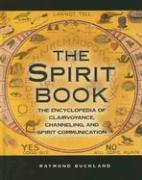 The Spirit Book: The Encyclopedia of Clairvoyance, Channeling, and Spirit Communication