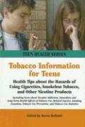 Tobacco Information for Teens: Health Tips about the Hazards of Using Cigarettes, Smokeless Tobacco, and Other Nicotine Products