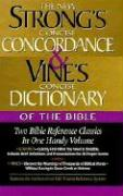 Strong's Concise Concordance and Vine's Concise Dictionary of the Bible: Two Bible Reference Classics in One Handy Volume
