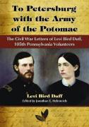 To Petersburg with the Army of the Potomac: The Civil War Letters of Levi Bird Duff, 105th Pennsylvania Volunteers