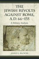 The Jewish Revolts Against Rome, A.D. 66-135: A Military Analysis