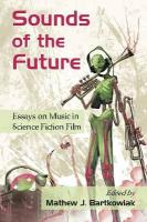 Sounds of the Future: Essays on Music in Science Fiction Film