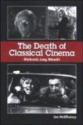The Death of Classical Cinema: Hitchcock, Lang, Minnelli - McElhaney, Joe