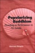 Popularizing Buddhism: Preaching as Performance in Sri Lanka - Deegalle, Mahinda