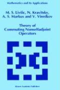 Theory of Commuting Nonselfadjoint Operators - Livsic, M. S.; Vinnikov, V.; Markus, A. S.; Kravitsky, N.