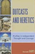 Outcasts and Heretics: Profiles in Independent Thought and Courage