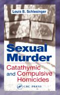 Sexual Murder: Catathymic and Compulsive Homicides