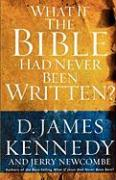 What If the Bible Had Never Been Written - Kennedy, D. James