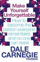 Make Yourself Unforgettable: How to Become the Person Everyone Remembers and No One Can Resist. by Dale Carnegie Training